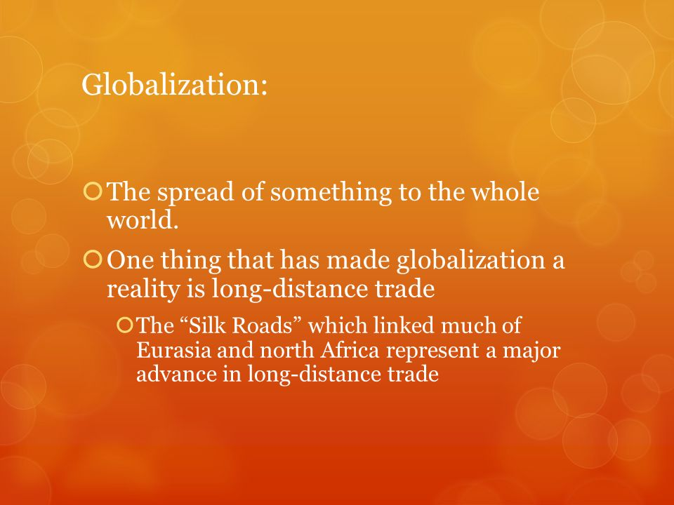 Globalization: The spread of something to the whole world.