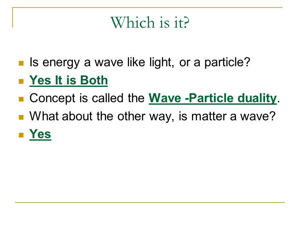 Which is it Is energy a wave like light, or a particle