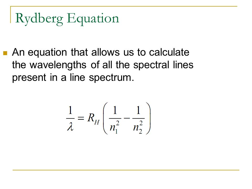 Rydberg Equation An equation that allows us to calculate the wavelengths of all the spectral lines present in a line spectrum.