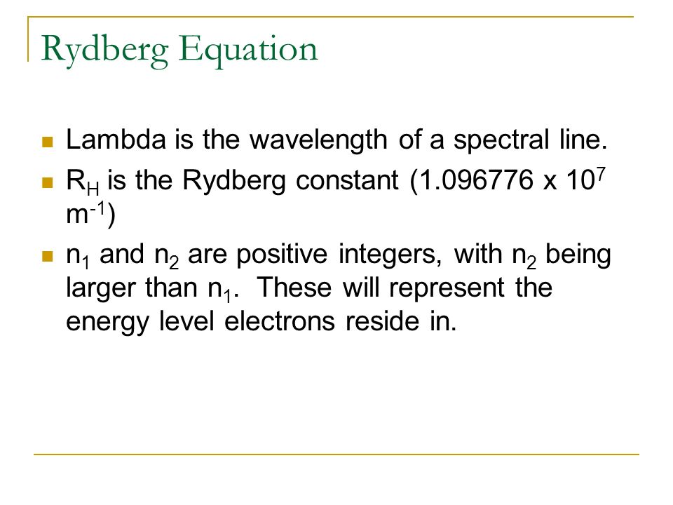 Rydberg Equation Lambda is the wavelength of a spectral line.