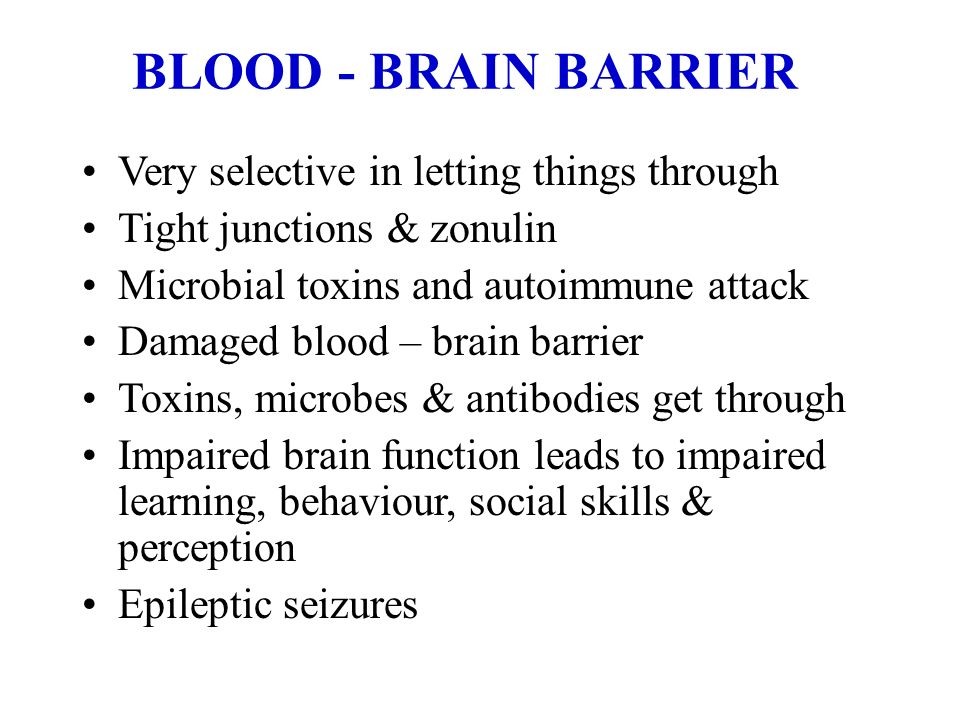 BLOOD - BRAIN BARRIER Very selective in letting things through