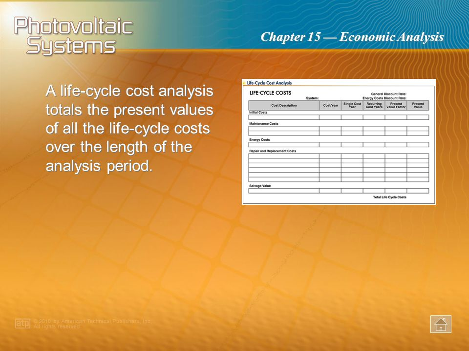 A life-cycle cost analysis totals the present values of all the life-cycle costs over the length of the analysis period.