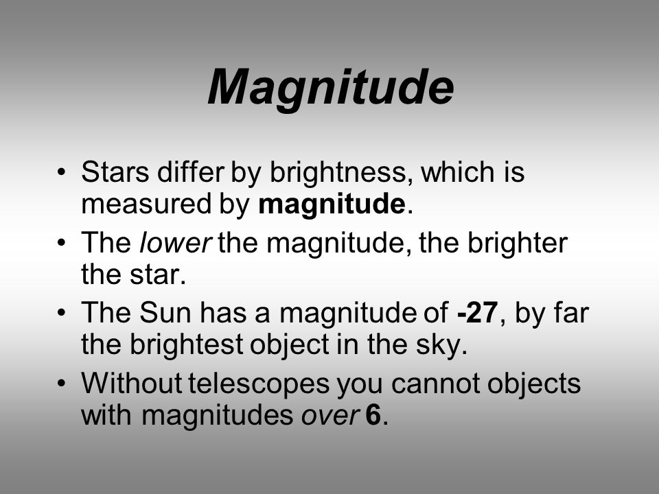 Magnitude Stars differ by brightness, which is measured by magnitude.