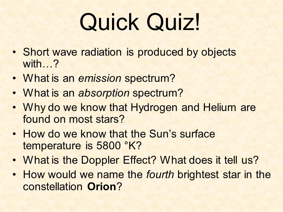 Quick Quiz! Short wave radiation is produced by objects with…