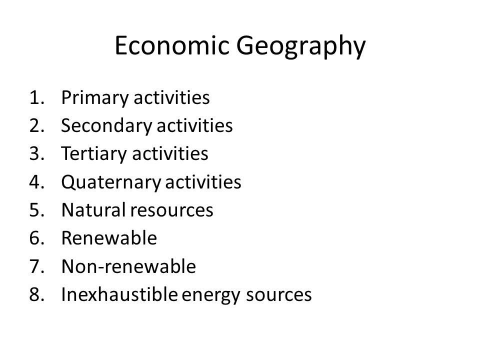 Economic Geography Primary activities Secondary activities