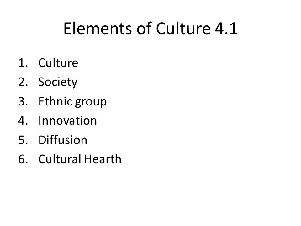Elements of Culture 4.1 Culture Society Ethnic group Innovation