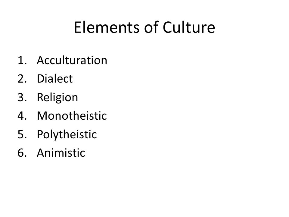 Elements of Culture Acculturation Dialect Religion Monotheistic
