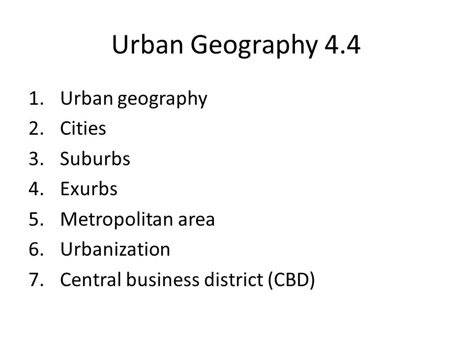 Urban Geography 4.4 Urban geography Cities Suburbs Exurbs