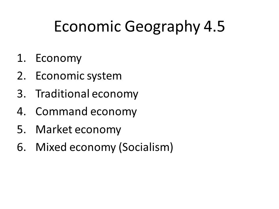 Economic Geography 4.5 Economy Economic system Traditional economy