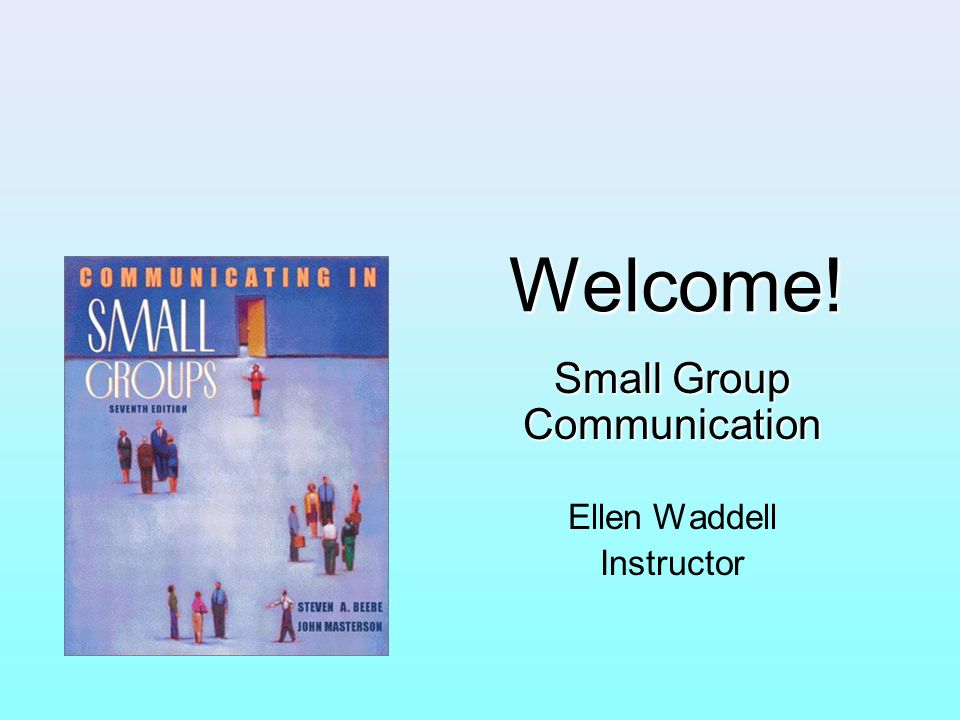 Small Group Communication Ellen Waddell Instructor