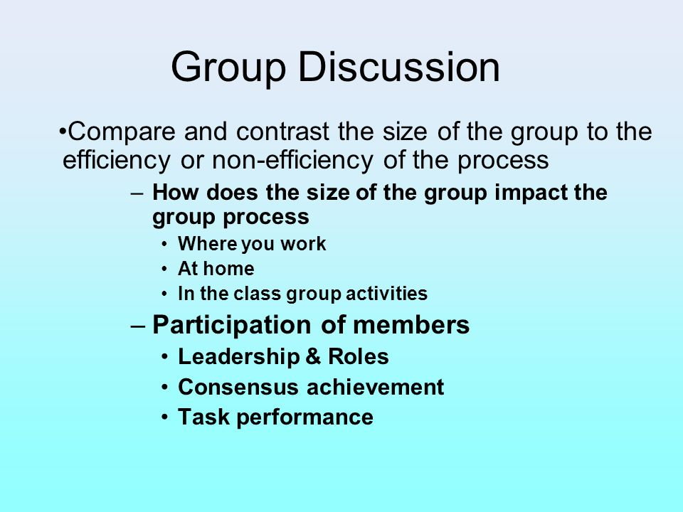 Group Discussion Compare and contrast the size of the group to the efficiency or non-efficiency of the process.