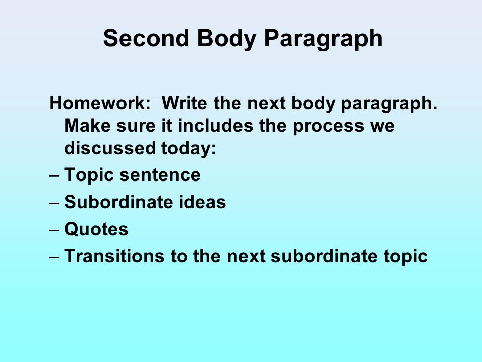 Second Body Paragraph Homework: Write the next body paragraph. Make sure it includes the process we discussed today: