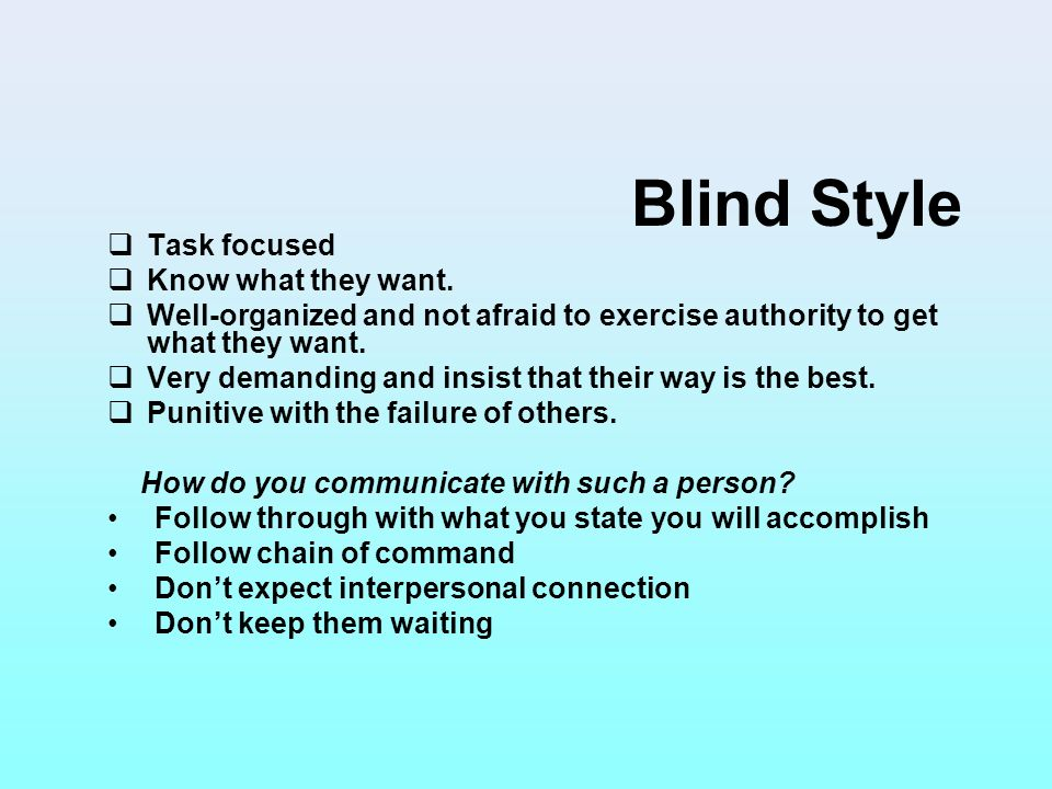 Blind Style Task focused Know what they want.