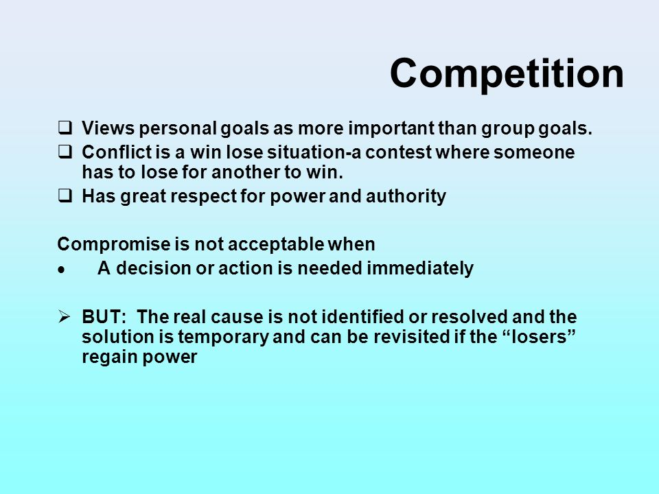Competition Views personal goals as more important than group goals.