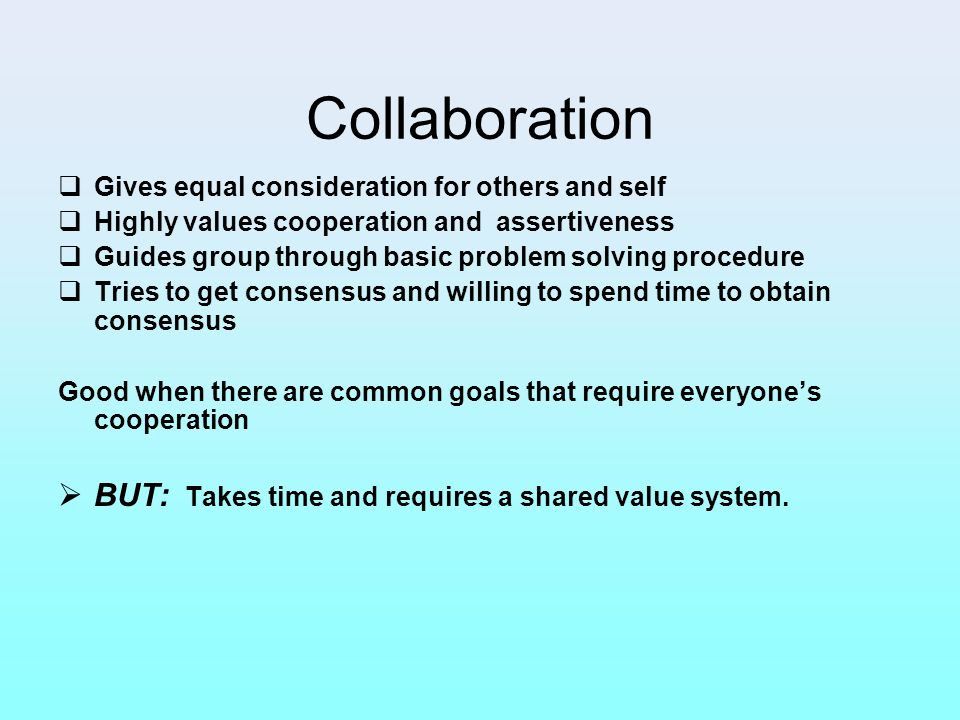 Collaboration BUT: Takes time and requires a shared value system.