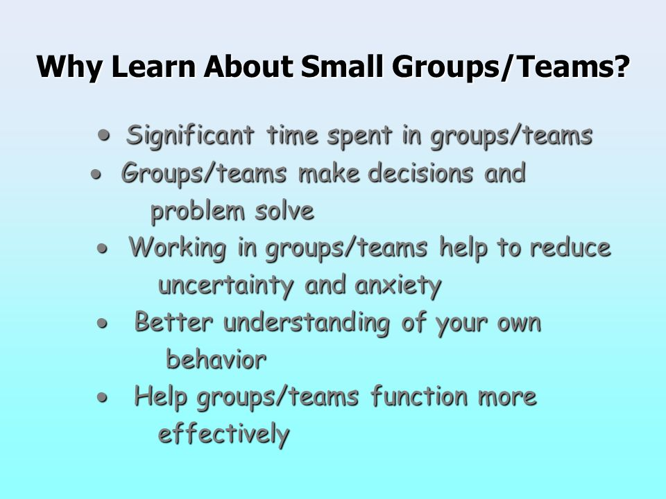 Why Learn About Small Groups/Teams