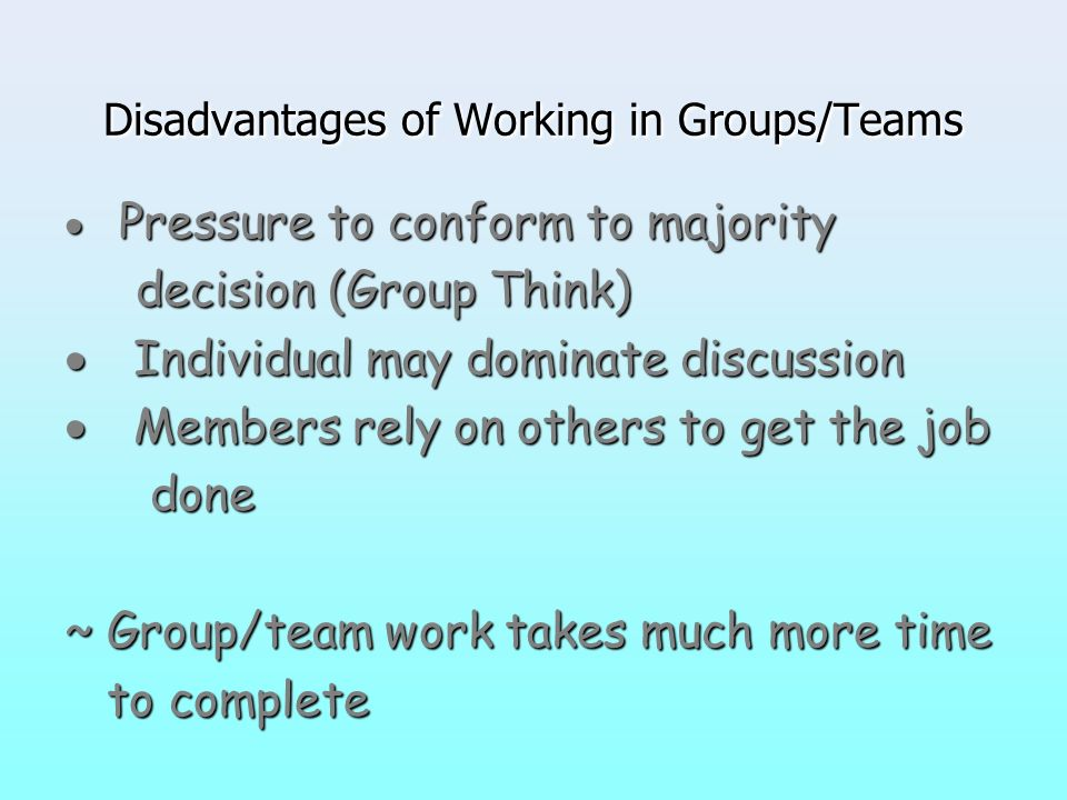 Disadvantages of Working in Groups/Teams