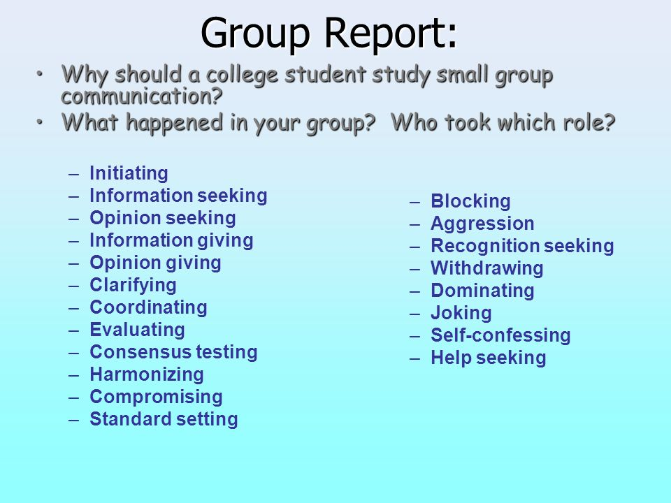 Group Report: Why should a college student study small group communication What happened in your group Who took which role