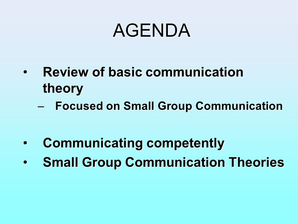 AGENDA Review of basic communication theory Communicating competently