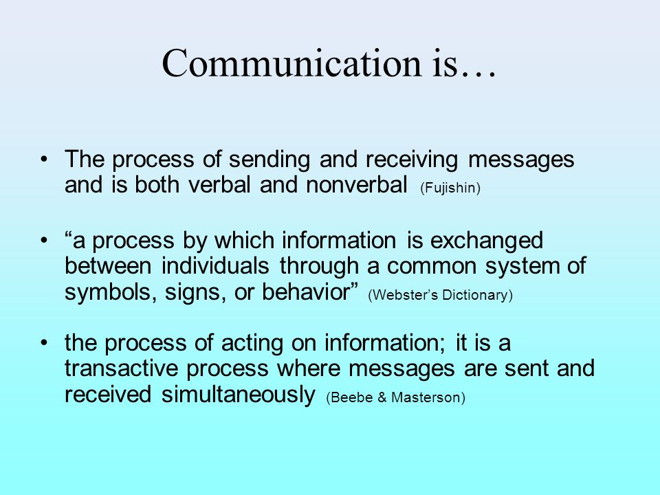Communication is… The process of sending and receiving messages and is both verbal and nonverbal (Fujishin)