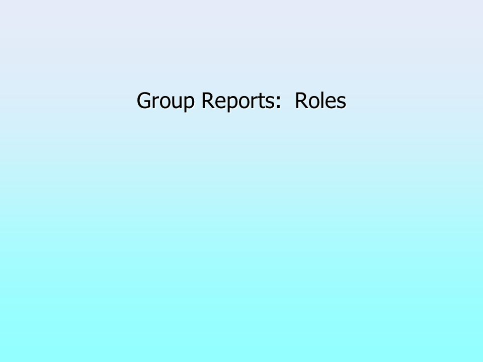 Group Reports: Roles