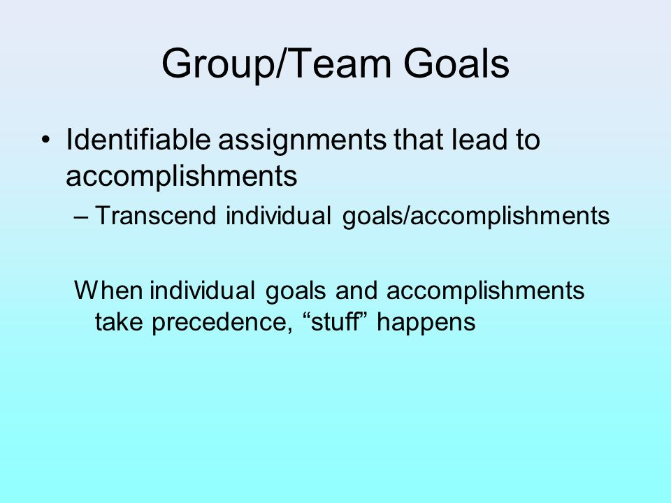 Group/Team Goals Identifiable assignments that lead to accomplishments