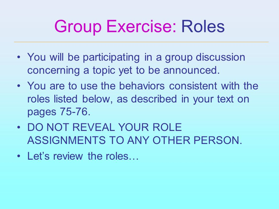 Group Exercise: Roles You will be participating in a group discussion concerning a topic yet to be announced.