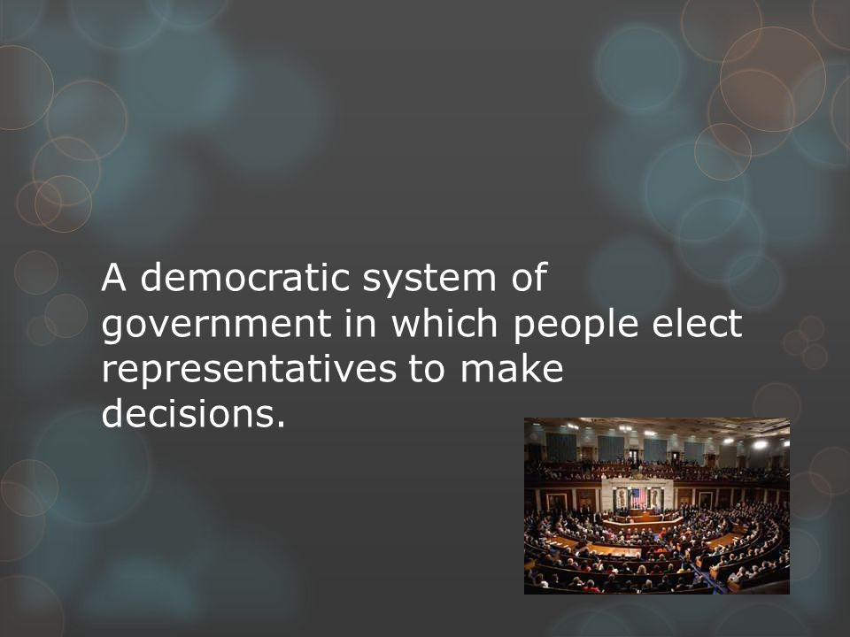 A democratic system of government in which people elect representatives to make decisions.