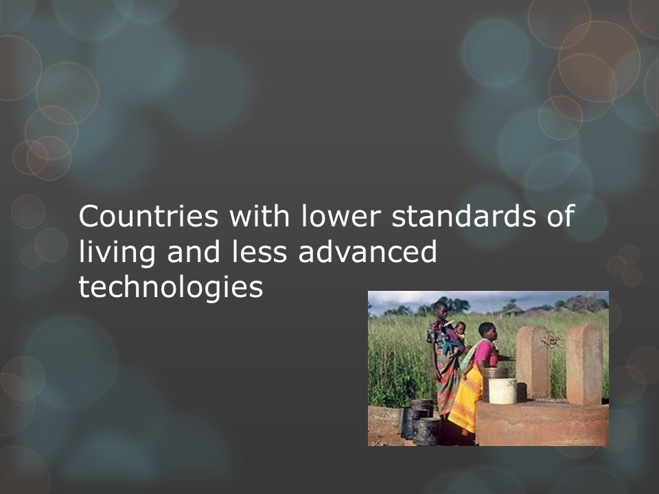 Countries with lower standards of living and less advanced technologies