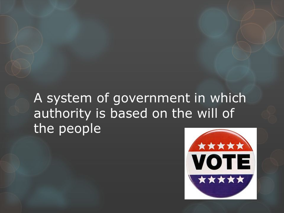 A system of government in which authority is based on the will of the people