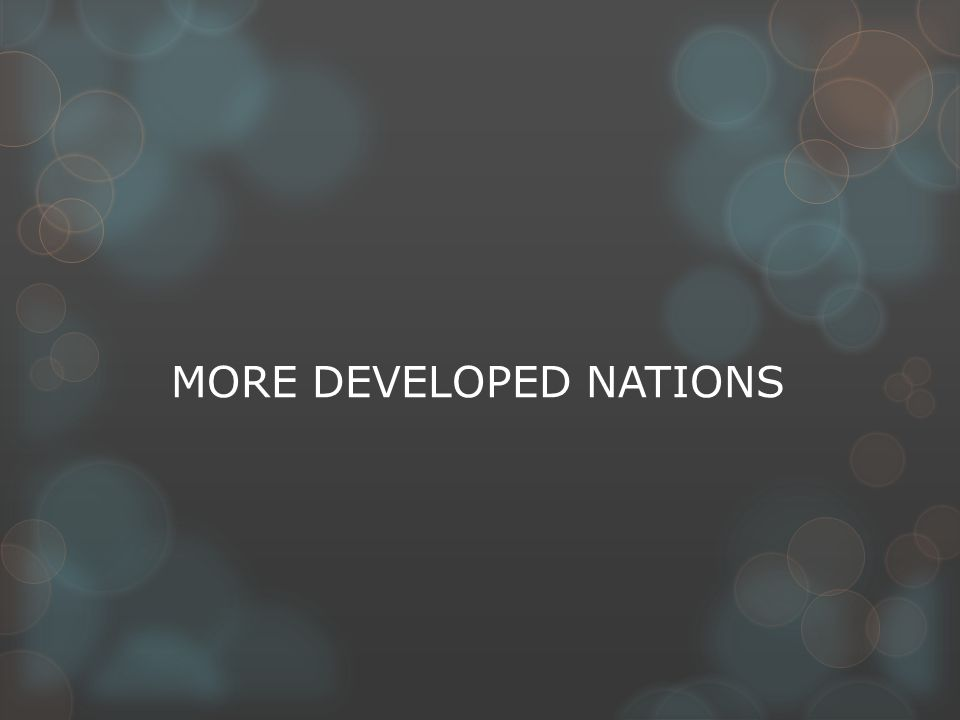 MORE DEVELOPED NATIONS