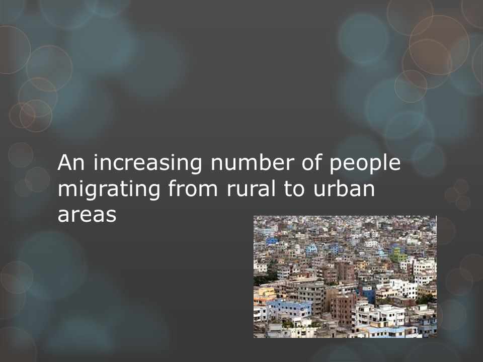 An increasing number of people migrating from rural to urban areas