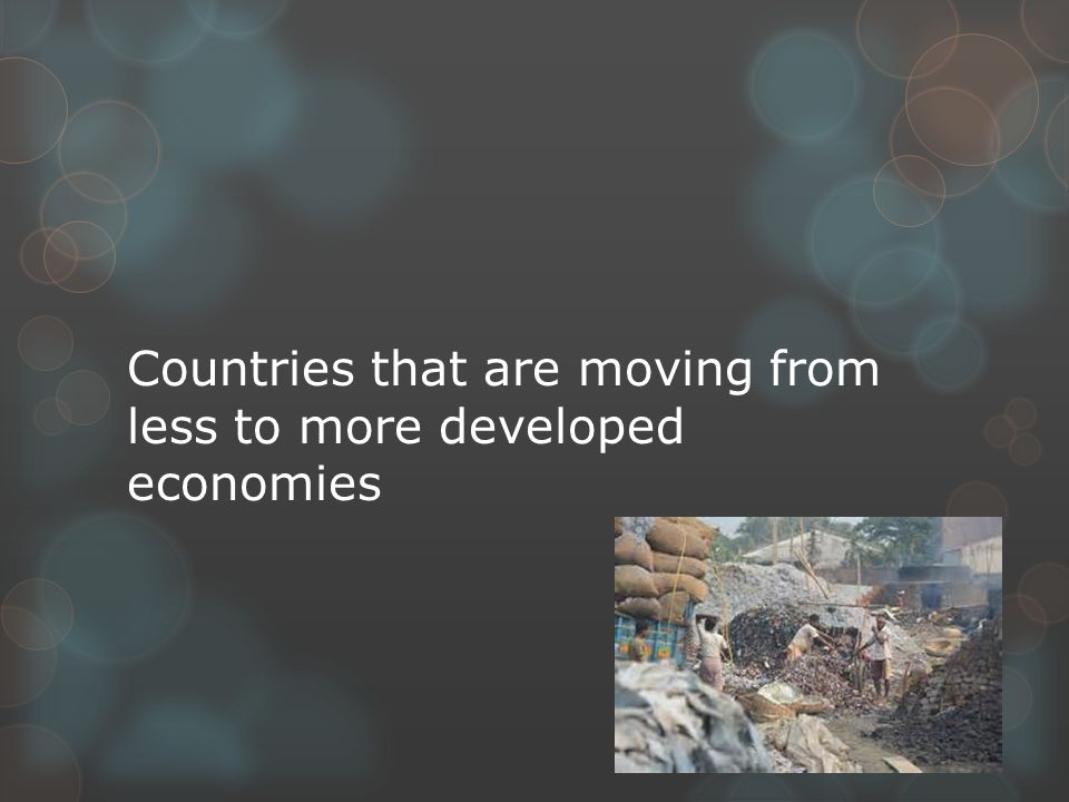 Countries that are moving from less to more developed economies