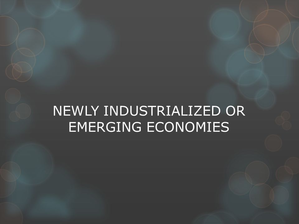NEWLY INDUSTRIALIZED OR EMERGING ECONOMIES