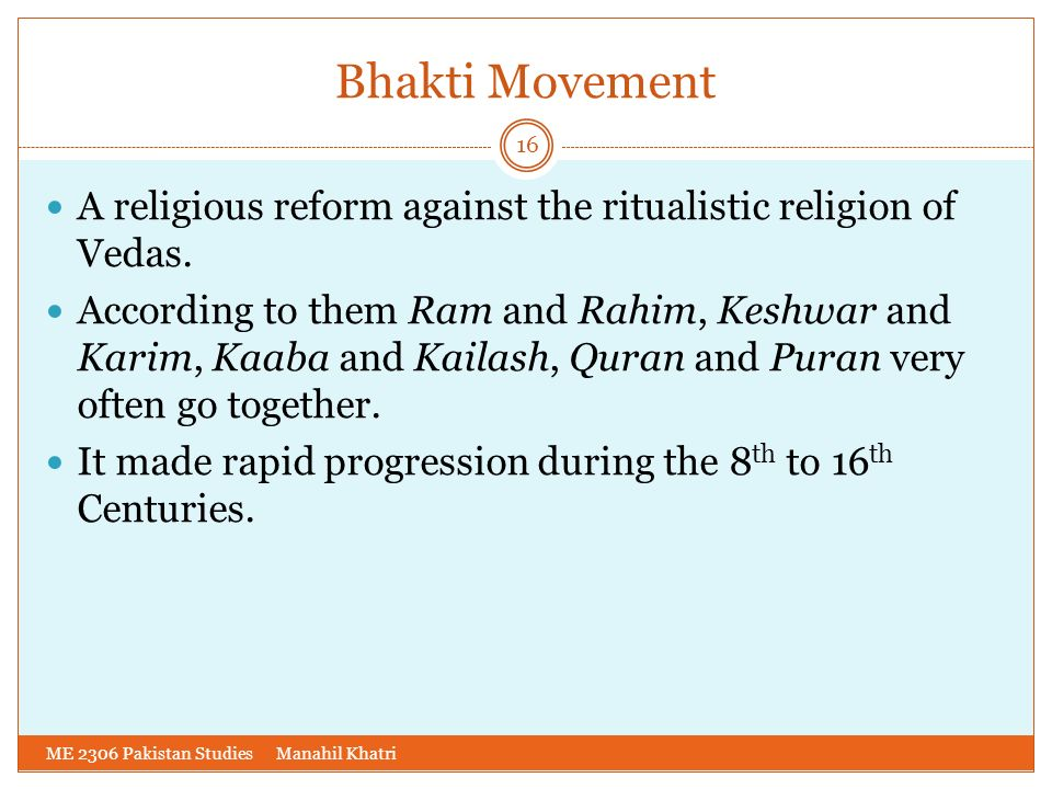 Bhakti Movement A religious reform against the ritualistic religion of Vedas.