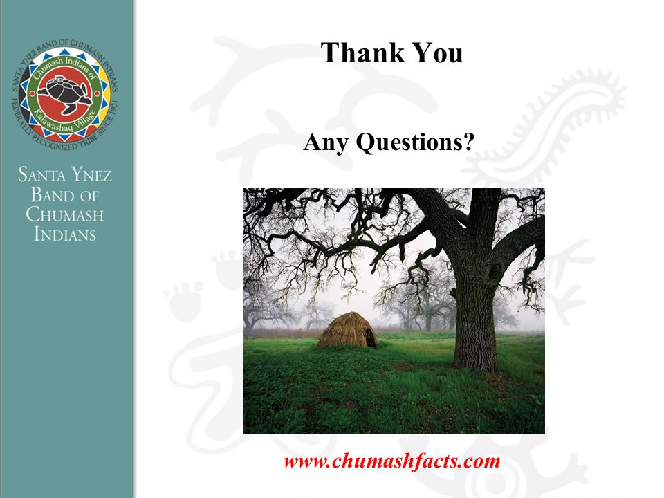 Thank You Any Questions www.chumashfacts.com