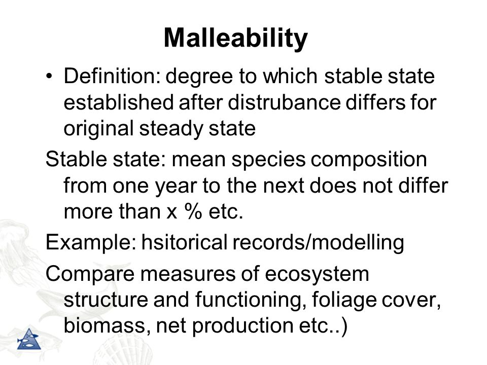 Malleability Definition: degree to which stable state established after distrubance differs for original steady state.