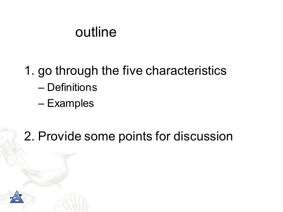 outline 1. go through the five characteristics