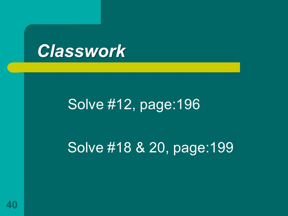 Classwork Solve #12, page:196 Solve #18 & 20, page:199