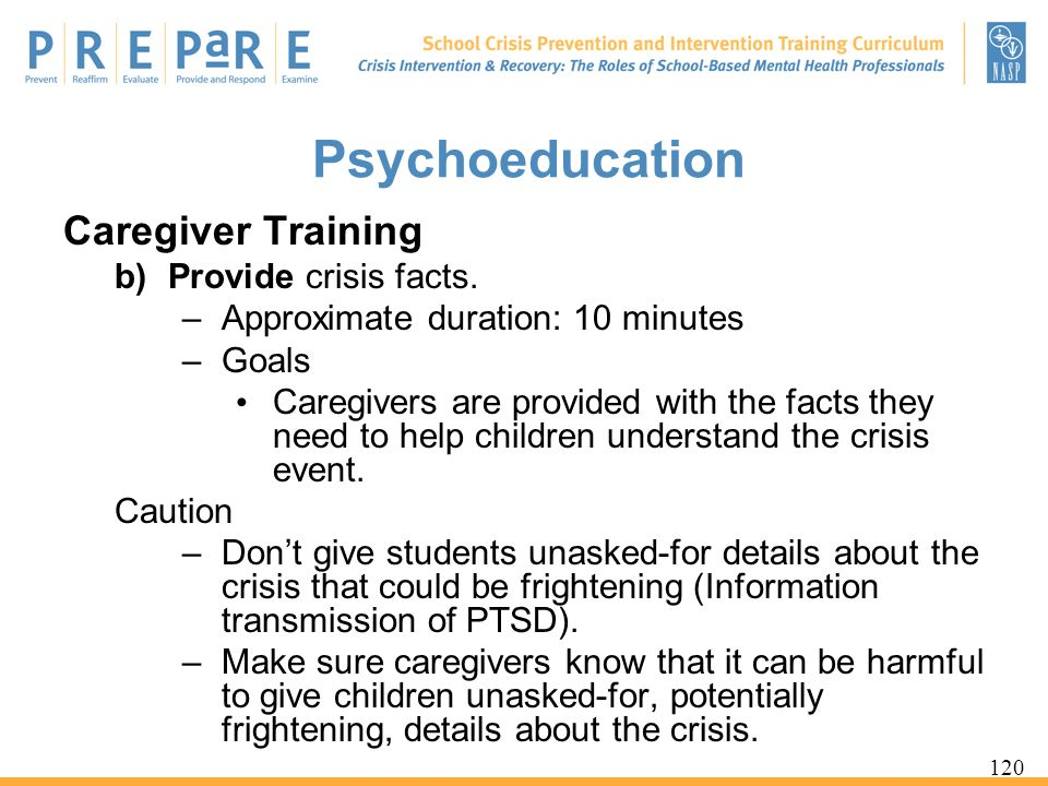 Psychoeducation Caregiver Training Provide crisis facts.