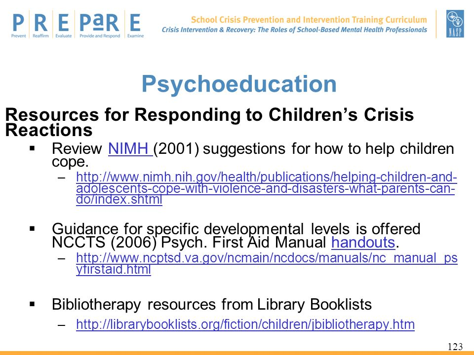 Psychoeducation Resources for Responding to Children's Crisis Reactions. Review NIMH (2001) suggestions for how to help children cope.