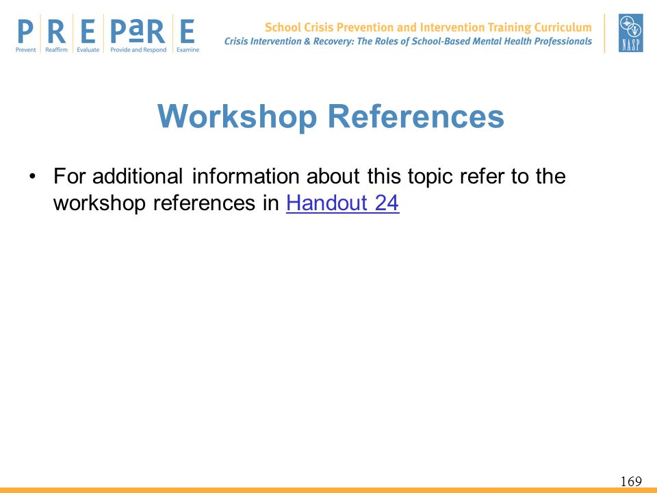 Workshop References For additional information about this topic refer to the workshop references in Handout 24.