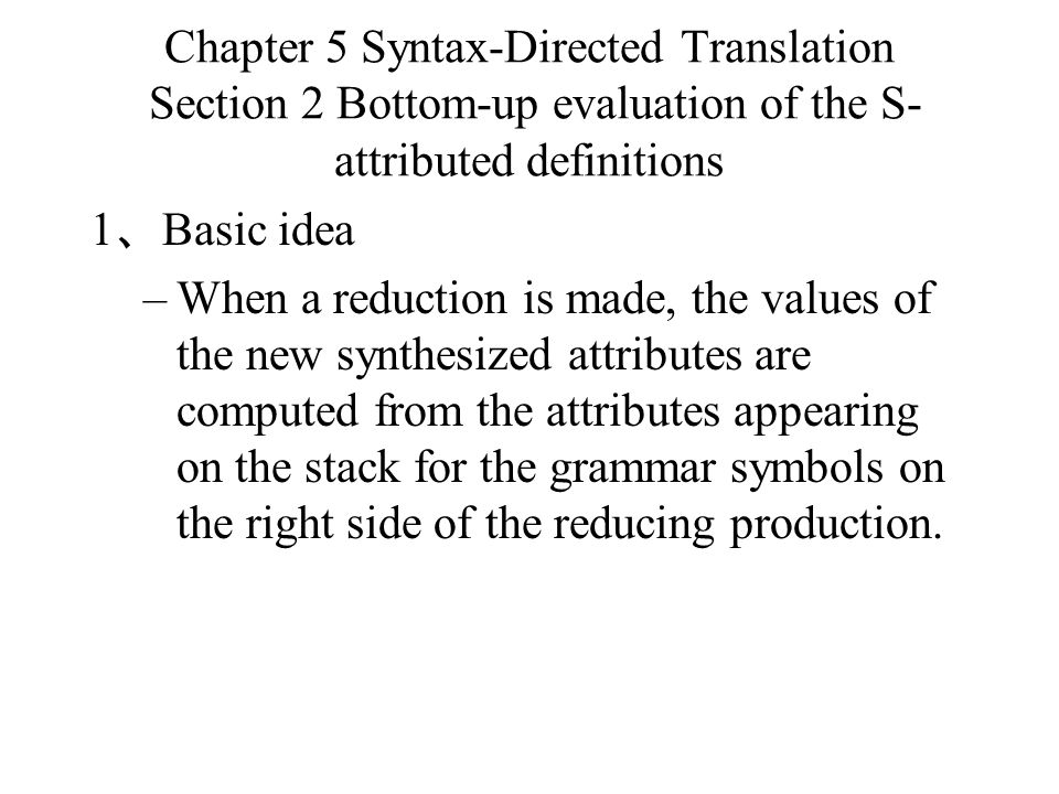 Chapter 5 Syntax-Directed Translation Section 2 Bottom-up evaluation of the S-attributed definitions