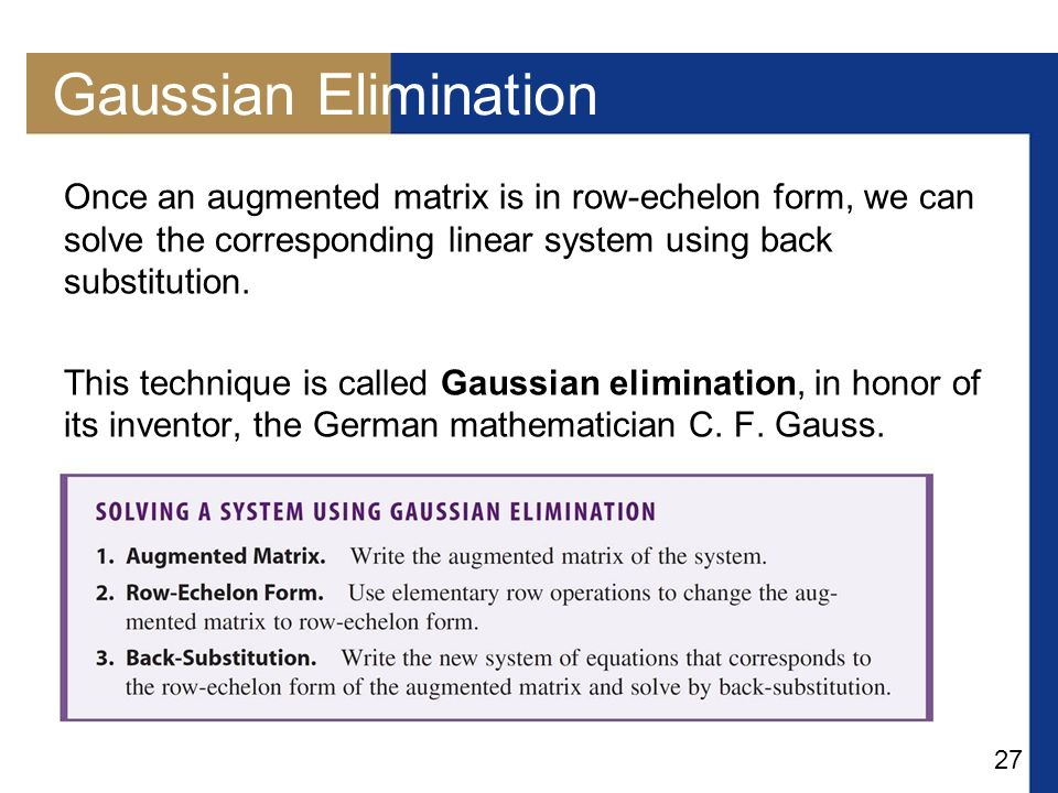 Gaussian Elimination Once an augmented matrix is in row-echelon form, we can solve the corresponding linear system using back substitution.