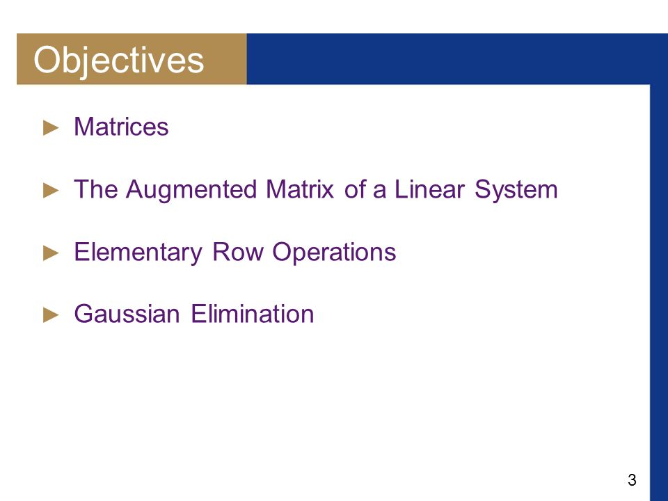 Objectives Matrices The Augmented Matrix of a Linear System