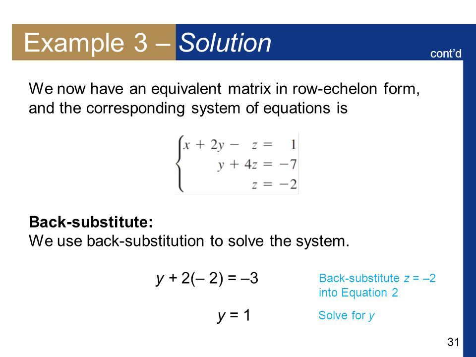 Example 3 – Solution cont'd. We now have an equivalent matrix in row-echelon form, and the corresponding system of equations is.