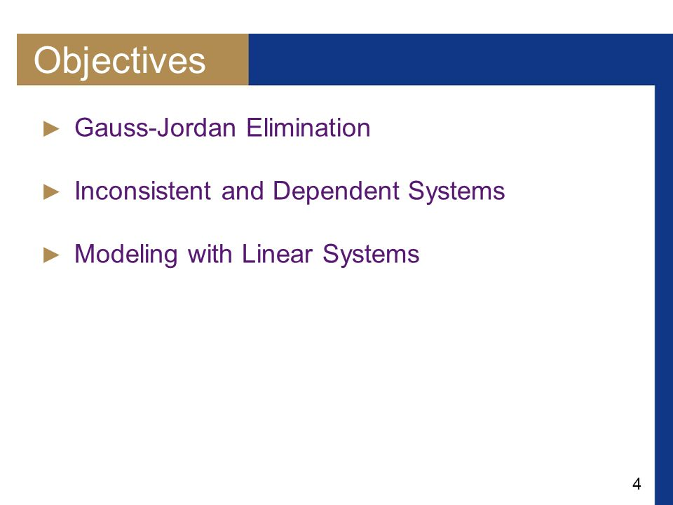 Objectives Gauss-Jordan Elimination Inconsistent and Dependent Systems