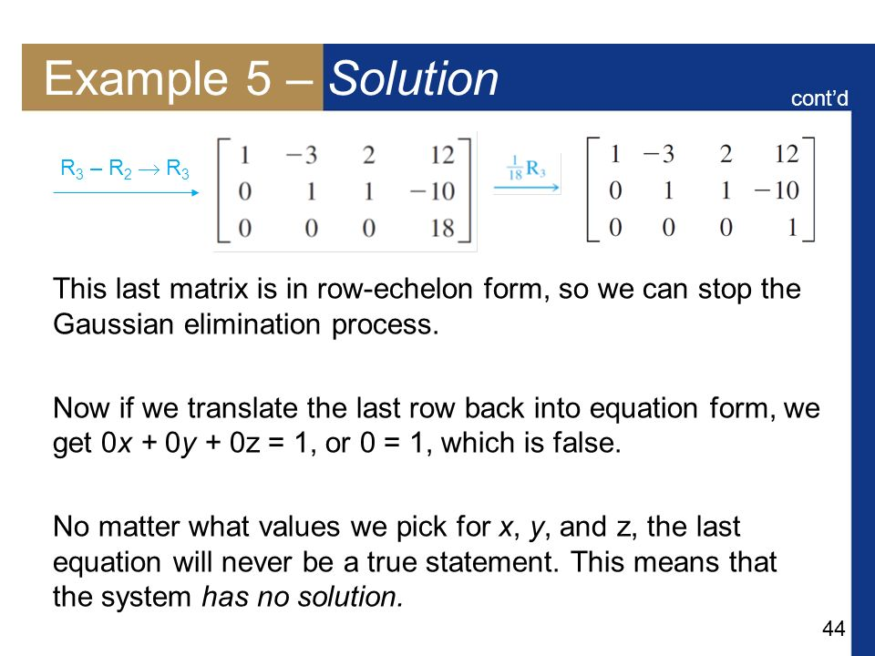 Example 5 – Solution cont'd. This last matrix is in row-echelon form, so we can stop the Gaussian elimination process.