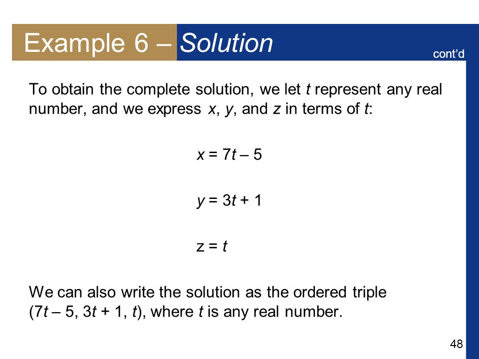Example 6 – Solution cont'd. To obtain the complete solution, we let t represent any real number, and we express x, y, and z in terms of t: