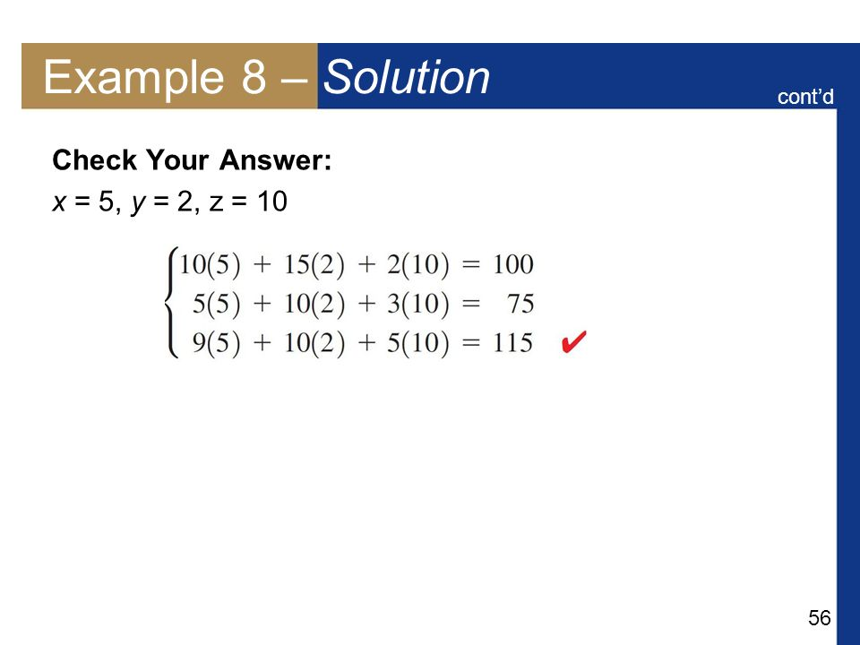 Example 8 – Solution cont'd Check Your Answer: x = 5, y = 2, z = 10